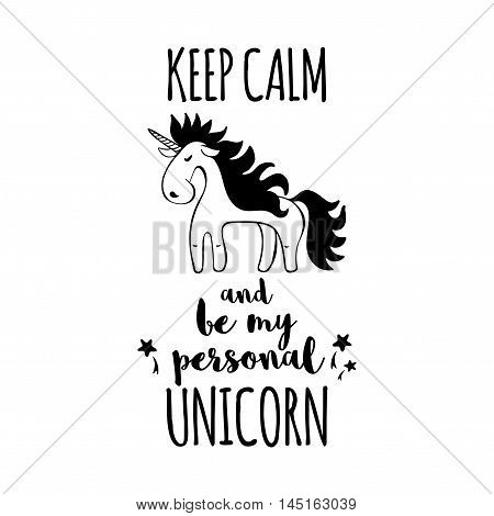 Poster with Unicorn. Designed with a text Keep calm and be my personal Unicorn. T-shirt design element.