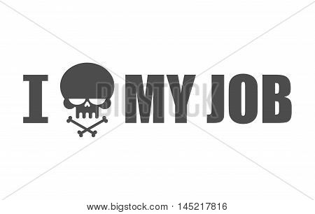 I Hate My Job. Skull And Bones Symbol Of Hatred And Antipathy. Skeleton Head