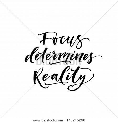 Focus determines reality card. Hand drawn motivational quote. Ink illustration. Modern brush calligraphy. Isolated on white background.
