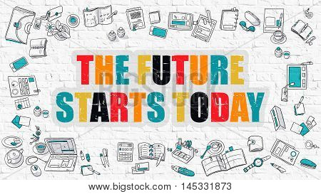 The Future Starts Today. The Future Starts Today Drawn on White Wall. The Future Starts Today in Multicolor. Doodle Design. Modern Style Illustration. Line Style Illustration. White Brick Wall.