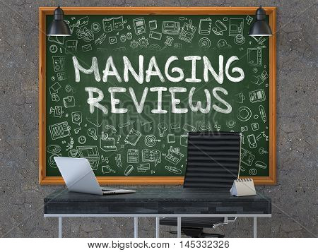 Managing Reviews Concept Handwritten on Green Chalkboard with Doodle Icons. Office Interior with Modern Workplace. Dark Old Concrete Wall Background. 3D.