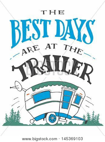 The best days are at the trailer. House decor sign. Hand drawn poster for travel wall decor. Gift for travel lovers. Hand-lettering quote. Vintage typography illustration isolated on white