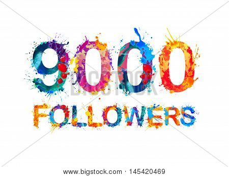 9000 (nine thousand) followers. Splash paint inscription