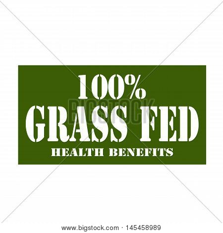 Green stamp with text 100% Grass Fed-Health Benefits,vector illustration