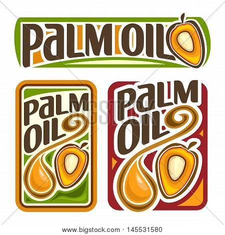 Vector logo Palm Oil, set labels for cooking palm oil consisting of yellow oily drop, ripe fruit with olein kernel. Vertical and horizontal banners, posters with viscous droplet and cut fruits core.