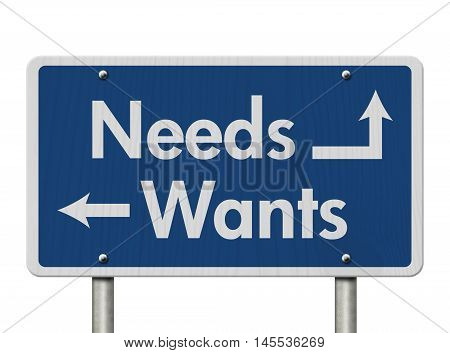 Difference between Needs and Wants Blue Road Sign with text Needs and Wants isolated over white, 3D Illustration