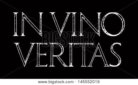In Vino Veritas. The Truth Is In Wine. Quote lettering. Roman Classic Alphabet with a Method of Geometrical Construction for Large Letters.
