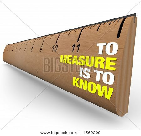 A wooden ruler with the words To Measure is to Know symbolizing the importance of gathering information when attempting to learn the nature of an object or issue poster