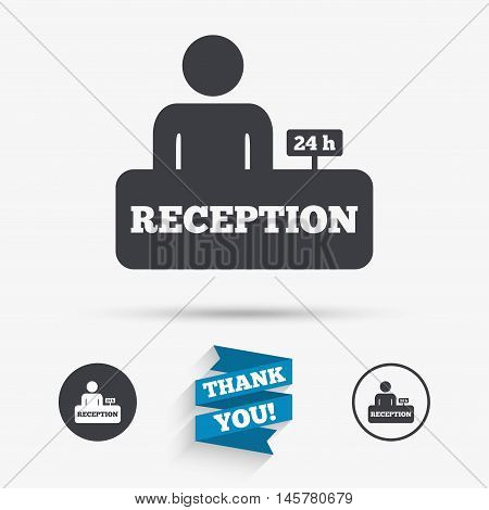 Reception sign icon. 24 hours Hotel registration table with administrator symbol. Flat icons. Buttons with icons. Thank you ribbon. Vector