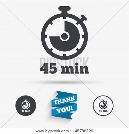 Timer sign icon. 45 minutes stopwatch symbol. Flat icons. Buttons with icons. Thank you ribbon. Vector