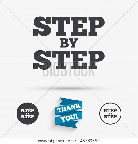 Step by step sign icon. Instructions symbol. Flat icons. Buttons with icons. Thank you ribbon. Vector