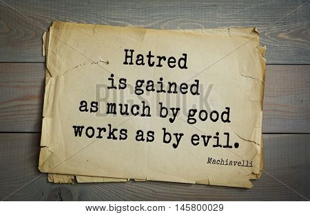 Aphorism by Machiavelli (1469-1527), Italian thinker, philosopher, writer, politician. Hatred is gained as much by good works as by evil.