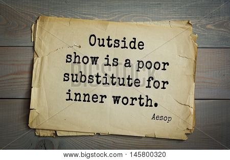 Aphorism by Aesop,  ancient Greek poet and fabulist. Outside show is a poor substitute for inner worth.