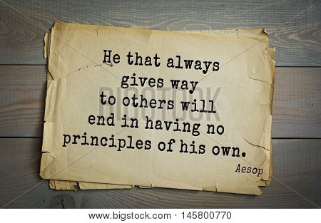 Aphorism by Aesop,  ancient Greek poet and fabulist. He that always gives way to others will end in having no principles of his own.