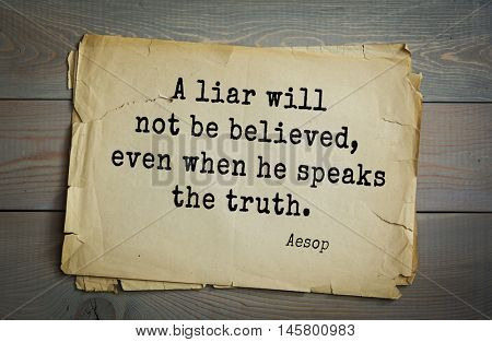 Aphorism by Aesop,  ancient Greek poet and fabulist. A liar will not be believed, even when he speaks the truth.