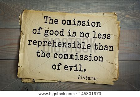 Aphorism by Plutarch, greek philosopher, biographer, moralist. The omission of good is no less reprehensible than the commission of evil.