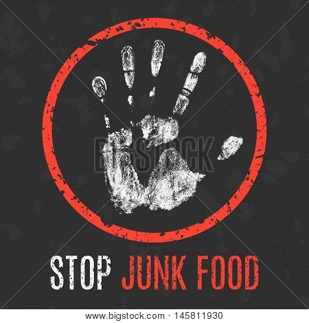 Conceptual vector illustration. Global problems of humanity. Stop Junk Food sign.