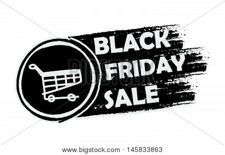 black friday sale with shopping cart banner - text and sign in drawn label, business seasonal shopping concept, vector