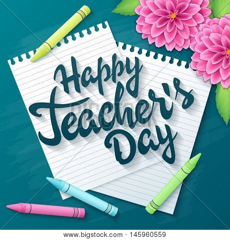 vector hand drawn teachers day lettering greetings label - happy teachers day - with realistic paper pages, pencils and dahlia flowers on chalkboard background. Can be used as greetings card or poster.