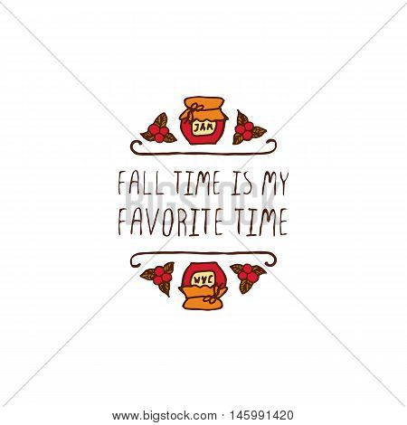 Hand-sketched typographic element with jam, berries and text on white background. Fall time is my favorite time