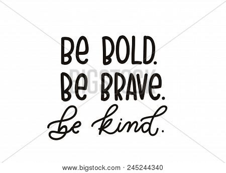 Be Brave Be Kind Quote With Hand Drawn  Lettering. Inspirational Quote. Summer T-shirts Print, Invit