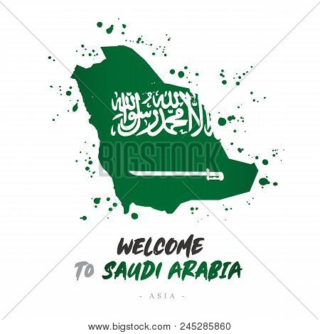 Welcome To Saudi Arabia. Asia. Flag And Map Of The Country Of Saudi Arabia From Brush Strokes. Lette