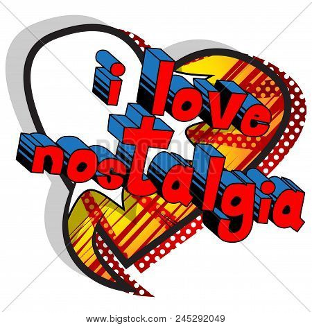 I Love Nostalgia - Comic book style word on abstract background. poster