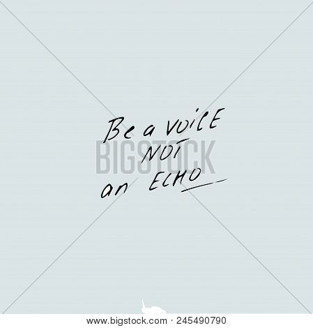 Be A Voice Not An Echo, Vector Hand Drawn Quote Template. Quote Vector Template