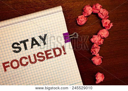 Conceptual Hand Writing Showing Stay Focused Motivational Call. Business Photo Showcasing Maintain F