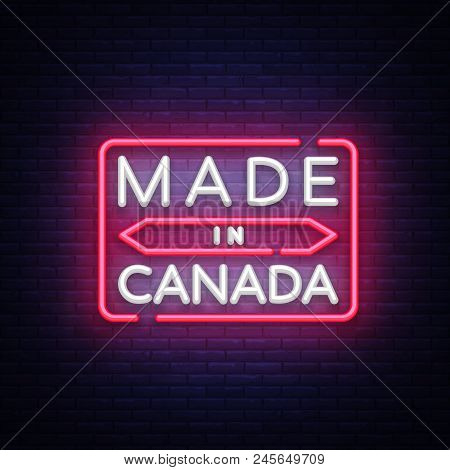 Made In Canada Neon Vector Sign. Made In Canada Symbol Banner Light, Bright Night Illustration. Vect