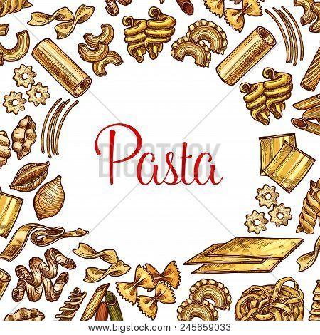 Pasta Sketch Poster With Frame Of Italian Macaroni. Spaghetti, Penne And Farfalle, Fusilli, Rigatoni