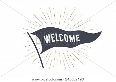 Flag Welcome. Old School Flag Banner With Text Welcome, Hello. Ribbon Flag In Vintage Style With Lin