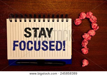 Handwriting Textss Writing Stay Focused Motivational Call. Concept Meaning Maintain Focus Inspiratio