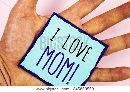 Text Sign Showing I Love Mom Motivational Call. Conceptual Photo Good Feelings For Their Own Mother