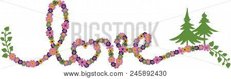 Scalable Vectorial Representing A Word Love Shaped Flowers, Element For Design, Illustration Isolate