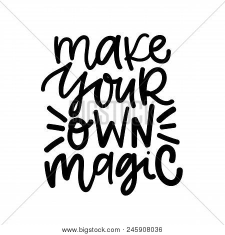 Make Your Own Magic. Digital Hand Written Lettering Positive Inspirational Motivation Quote, Black I