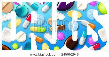Pills Background. Vitamin Tablets For Good Health And Antibiotic Medications. Poster Banner For Web