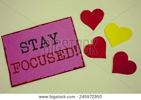 Conceptual Hand Writing Showing Stay Focused Motivational Call. Business Photo Textss Maintain Focus