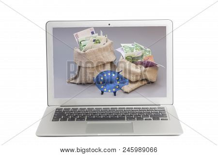 Laptop With Two Money Bag With Euro And Glass Piggy Bank With Flag Of European Union On Screen Isola