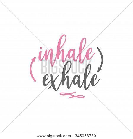 Yoga Quote Lettering Typography. Inhale Exhale Phrase