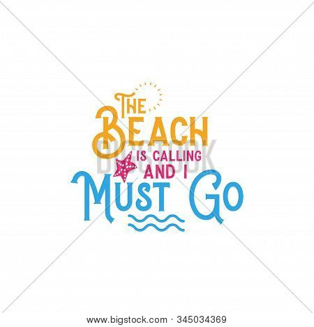 Beach Quote Lettering Typography. The Beach Is Calling I Must Go