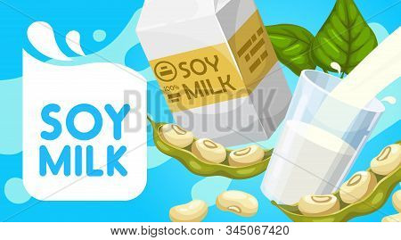 Soy Milk Poster, Soya Dairy Drink Paper Box Package, Glass And Splash. Vector Organic Vegan Product,