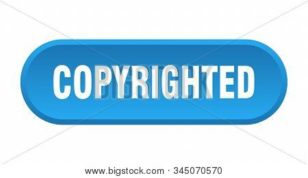 Copyrighted Button. Copyrighted Rounded Blue Sign. Copyrighted