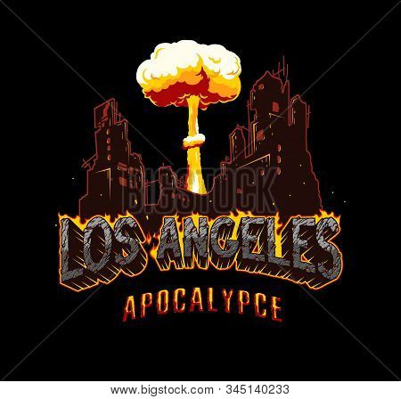 Los Angeles Apocalypse Vintage Explosive Concept With Fiery Desert Style Lettering Burning Ruined Ci