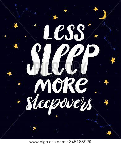 Less Sleep, More Sleepovers. Funny Quote For Slumber Party At Dark Night Sky Background With Hand Dr