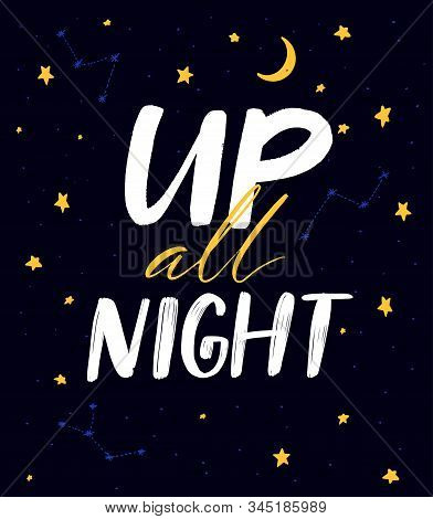 Up All Night. Slumber Party Slogan, Funny Sleepover Quote For Invitations And Cards Design. Handwrit