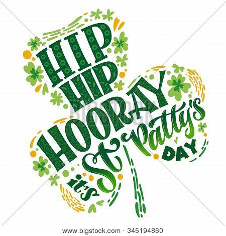 Hip Hip Hooray Its St Pattys Day - Hand Drawn St Patricks Day Vector Lettering Phrase, Green Shamroc