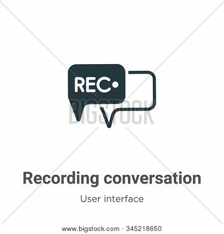 Recording conversation icon isolated on white background from user interface collection. Recording c