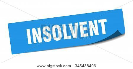 Insolvent Sticker. Insolvent Square Isolated Sign. Insolvent