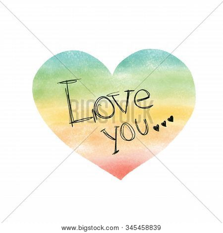 Watercolor Heart With Love You Text. Hand Drawn Red Orange Yellow Green Heart Shape. Rainbow Colors